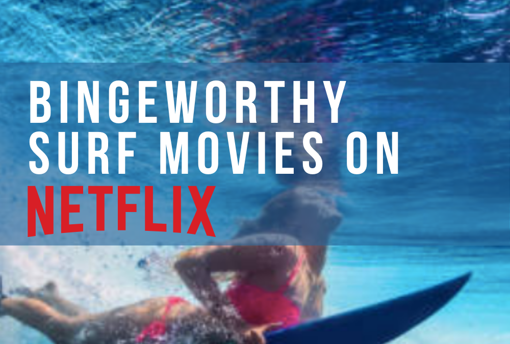 8 Bingeworthy Surf Movies On Netflix And Which Countries You Can Watch Them In