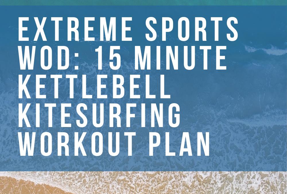 Extreme Sports WOD: 15 Minute Bodyweight & Kettlebell Kiteboarding Workout Plan