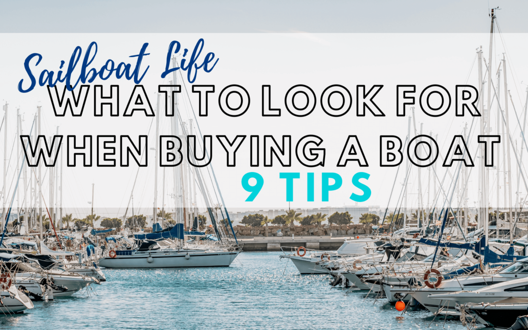 Sailboat Life: What To Look For When Buying A Boat – 9 Tips